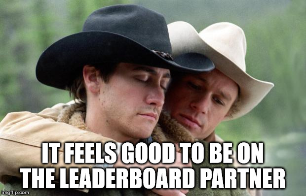 Brokeback Mountain | IT FEELS GOOD TO BE ON THE LEADERBOARD PARTNER | image tagged in brokeback mountain | made w/ Imgflip meme maker