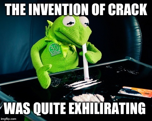 THE INVENTION OF CRACK WAS QUITE EXHILIRATING | made w/ Imgflip meme maker