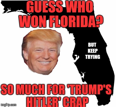 Trumpicana Oranges | GUESS WHO WON FLORIDA? SO MUCH FOR 'TRUMP'S HITLER' CRAP BUT KEEP TRYING | image tagged in florida sunrise,donald trump,republican primaries,jews,election 2016 | made w/ Imgflip meme maker