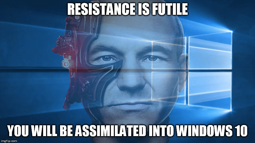 Microsoft's Windows 10 Deployment Strategy | RESISTANCE IS FUTILE YOU WILL BE ASSIMILATED INTO WINDOWS 10 | image tagged in windows 10,windows,star trek,the borg | made w/ Imgflip meme maker
