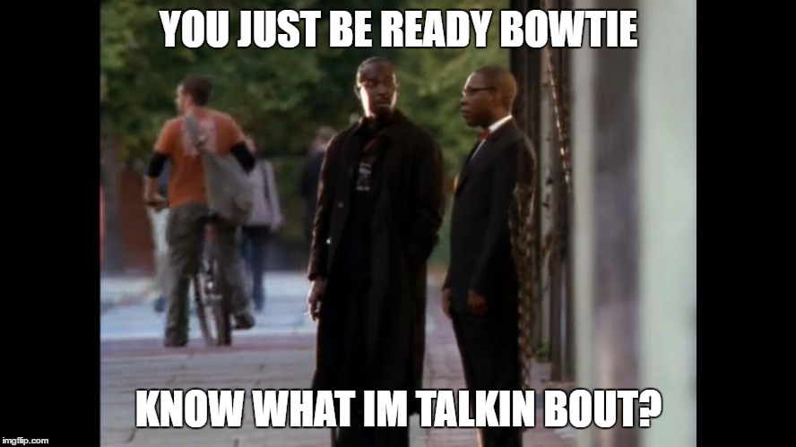 Omar & Bowtie Prepare for Stringer Bell | YOU JUST BE READY BOWTIE KNOW WHAT IM TALKIN BOUT? | image tagged in the wire,omar,bowtie,michael k williams,stringer bell | made w/ Imgflip meme maker