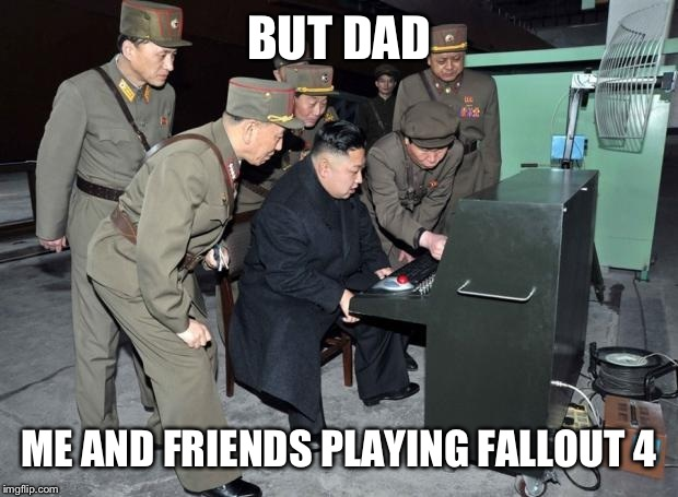 BUT DAD ME AND FRIENDS PLAYING FALLOUT 4 | made w/ Imgflip meme maker