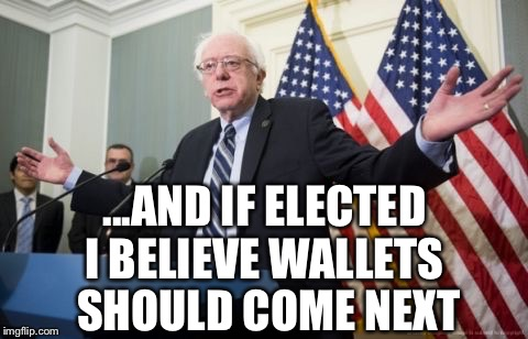 ...AND IF ELECTED I BELIEVE WALLETS SHOULD COME NEXT | made w/ Imgflip meme maker