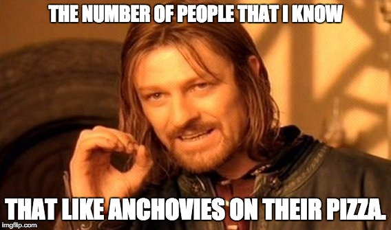 One Does Not Simply Put Anchovies On Pizza Imgflip