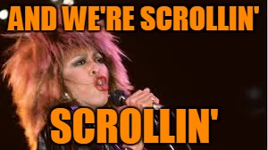 AND WE'RE SCROLLIN' SCROLLIN' | made w/ Imgflip meme maker