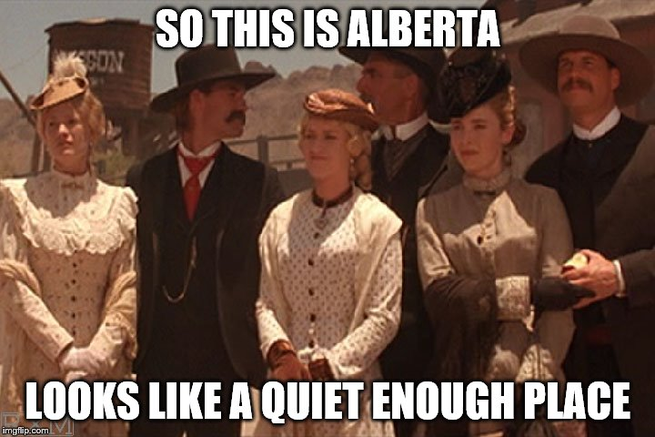 SO THIS IS ALBERTA LOOKS LIKE A QUIET ENOUGH PLACE | made w/ Imgflip meme maker