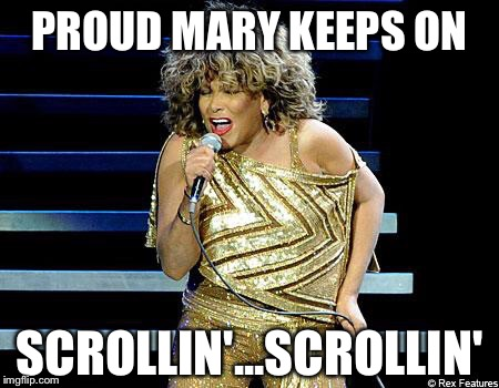 PROUD MARY KEEPS ON SCROLLIN'...SCROLLIN' | made w/ Imgflip meme maker