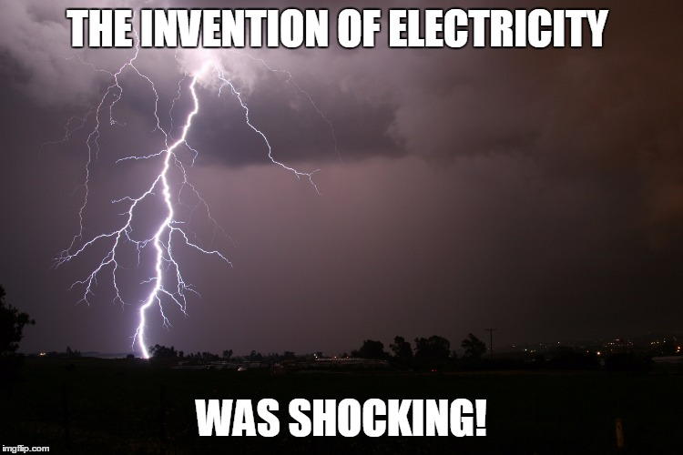 THE INVENTION OF ELECTRICITY WAS SHOCKING! | made w/ Imgflip meme maker