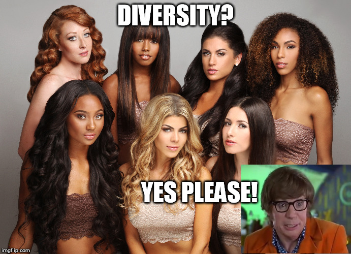 Diversity: It's a good thing | DIVERSITY? YES PLEASE! | image tagged in diversity,austin powers,funny memes | made w/ Imgflip meme maker