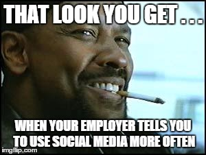 Denzel | THAT LOOK YOU GET . . . WHEN YOUR EMPLOYER TELLS YOU TO USE SOCIAL MEDIA MORE OFTEN | image tagged in denzel | made w/ Imgflip meme maker