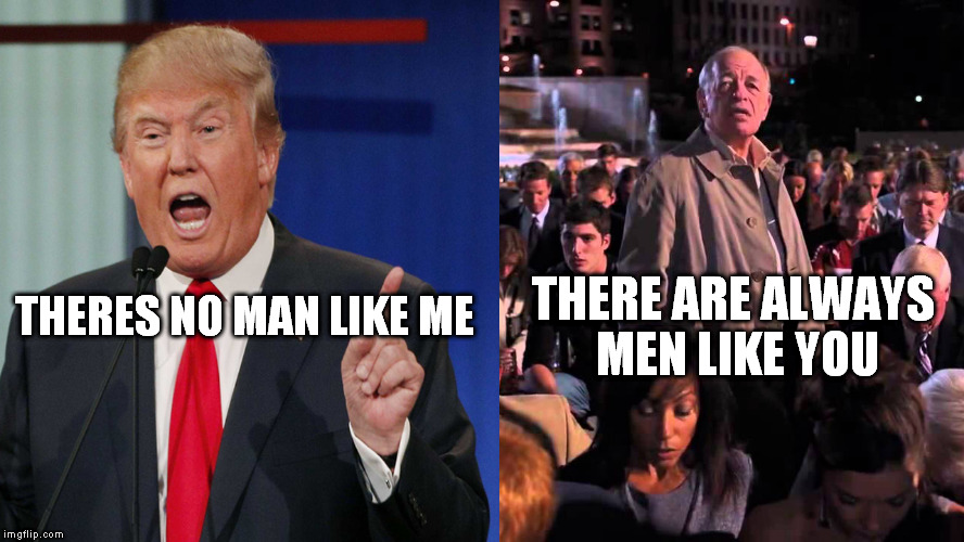 Trump Avengers Old Man | THERES NO MAN LIKE ME THERE ARE ALWAYS MEN LIKE YOU | image tagged in donald trump,avengers,old man,meme,political | made w/ Imgflip meme maker