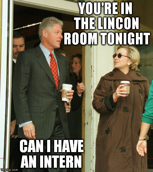 YOU'RE IN THE LINCON ROOM TONIGHT CAN I HAVE AN INTERN | made w/ Imgflip meme maker