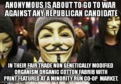 I guess when the collar goes down the Anonymous mask goes up? | ANONYMOUS IS ABOUT TO GO TO WAR AGAINST ANY REPUBLICAN CANDIDATE IN THEIR FAIR TRADE NON GENETICALLY MODIFIED ORGANISM ORGANIC COTTON FABRIB | image tagged in trump,anonymous,war is bad,memes,programmer facepalm,election 2016 | made w/ Imgflip meme maker