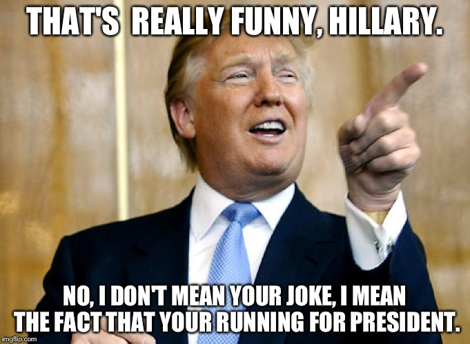 Hillary Vs Trump Funny Meme : Donald trump pointing imgflip