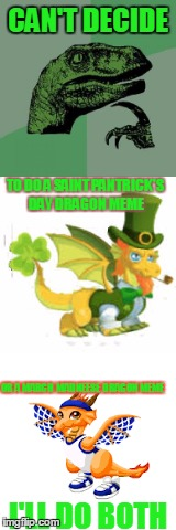 both is great | CAN'T DECIDE I'LL DO BOTH TO DO A SAINT PANTRICK'S DAY DRAGON MEME OR A MARCH MADNEESE DRAGON MEME | image tagged in memes,dragons,green,saint patrick's day,march madness,philosoraptor | made w/ Imgflip meme maker