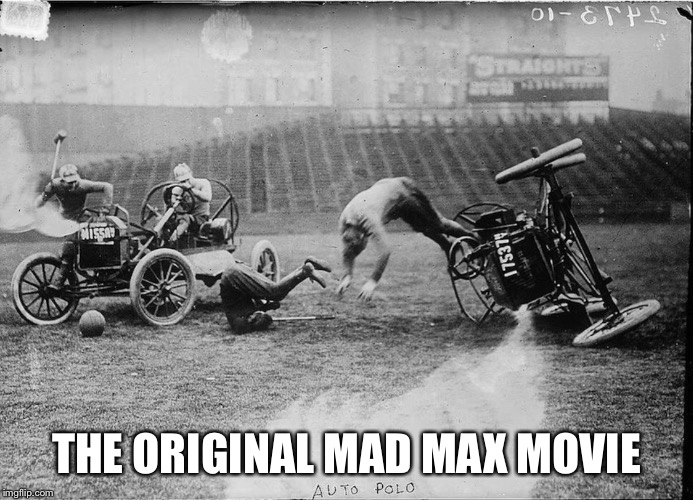 THE ORIGINAL MAD MAX MOVIE | image tagged in car polo | made w/ Imgflip meme maker