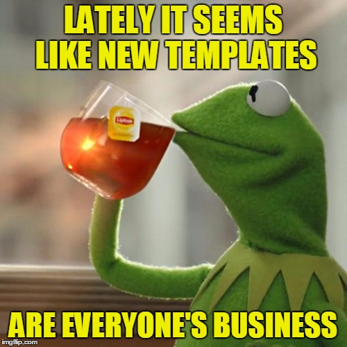 But Thats None Of My Business Meme | LATELY IT SEEMS LIKE NEW TEMPLATES ARE EVERYONE'S BUSINESS | image tagged in memes,but thats none of my business,kermit the frog | made w/ Imgflip meme maker