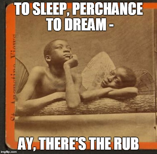 Angels | TO SLEEP, PERCHANCE TO DREAM - AY, THERE'S THE RUB | image tagged in shakespeare,angels,hamlet,writing,play,photography | made w/ Imgflip meme maker
