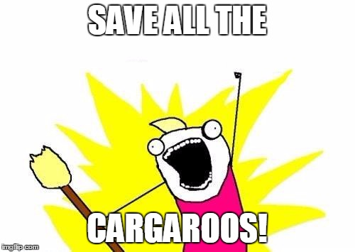 X All The Y Meme | SAVE ALL THE CARGAROOS! | image tagged in memes,x all the y | made w/ Imgflip meme maker