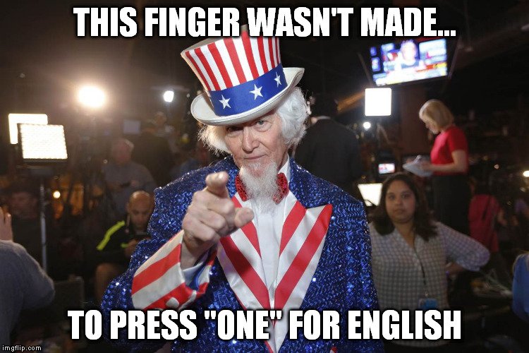 "we've all heard the recording | THIS FINGER WASN'T MADE... TO PRESS ""ONE"" FOR ENGLISH 