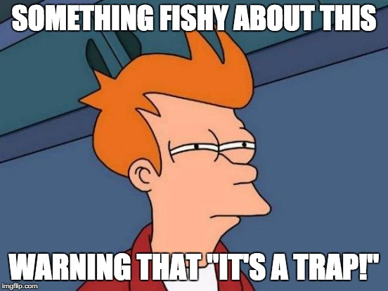 "Futurama Fry Meme | SOMETHING FISHY ABOUT THIS WARNING THAT ""IT'S A TRAP!"" 