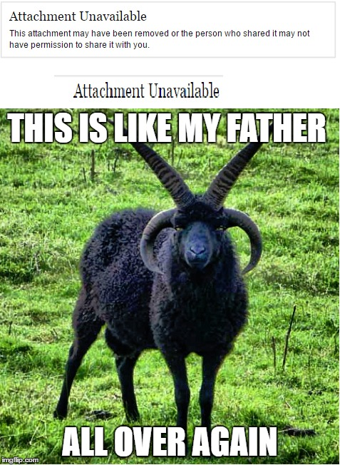 The Black Sheep's Freedom | THIS IS LIKE MY FATHER ALL OVER AGAIN | image tagged in damn,funny,black sheep,metal sheep,black metal sheep,real talk | made w/ Imgflip meme maker