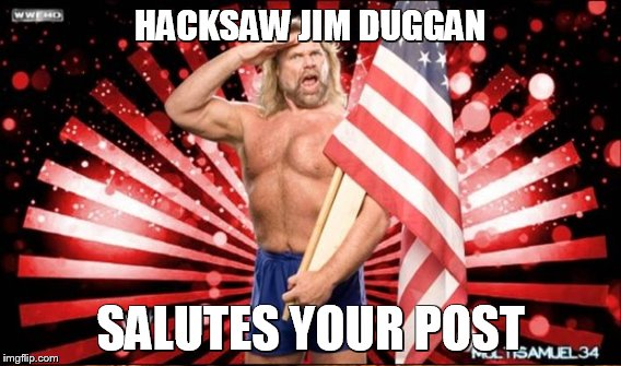 HACKSAW JIM DUGGAN SALUTES YOUR POST | made w/ Imgflip meme maker