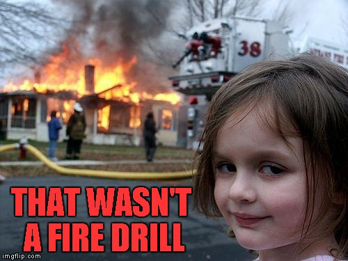 THAT WASN'T A FIRE DRILL | made w/ Imgflip meme maker