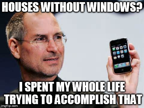 HOUSES WITHOUT WINDOWS? I SPENT MY WHOLE LIFE TRYING TO ACCOMPLISH THAT | made w/ Imgflip meme maker