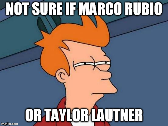 Futurama Fry Meme | NOT SURE IF MARCO RUBIO OR TAYLOR LAUTNER | image tagged in memes,futurama fry | made w/ Imgflip meme maker