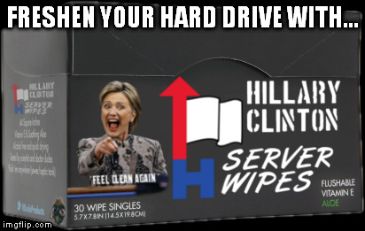 give your servers that clean fresh feeling! | FRESHEN YOUR HARD DRIVE WITH... | image tagged in hillary clinton | made w/ Imgflip meme maker