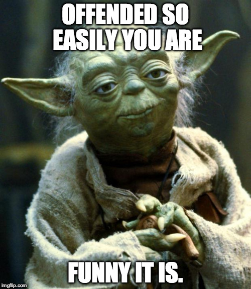 OFFENDED SO EASILY YOU ARE FUNNY IT IS. | image tagged in memes,star wars yoda | made w/ Imgflip meme maker
