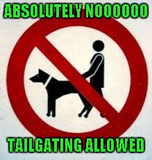 ABSOLUTELY NOOOOOO TAILGATING ALLOWED | made w/ Imgflip meme maker
