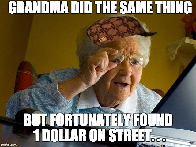 Grandma Finds The Internet Meme | GRANDMA DID THE SAME THING BUT FORTUNATELY FOUND 1 DOLLAR ON STREET. . . | image tagged in memes,grandma finds the internet,scumbag | made w/ Imgflip meme maker