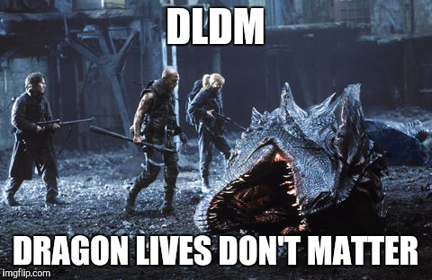 DLDM DRAGON LIVES DON'T MATTER | made w/ Imgflip meme maker