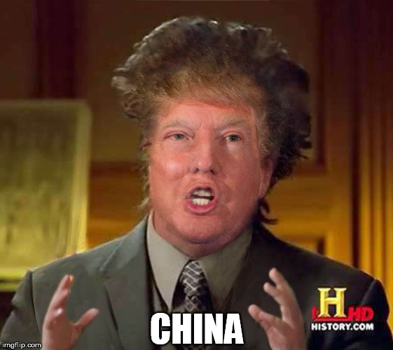 Been wanting to do this one for a while. |  CHINA | image tagged in china,aliens,donald trump,giorgio tsoukalos,memes | made w/ Imgflip meme maker