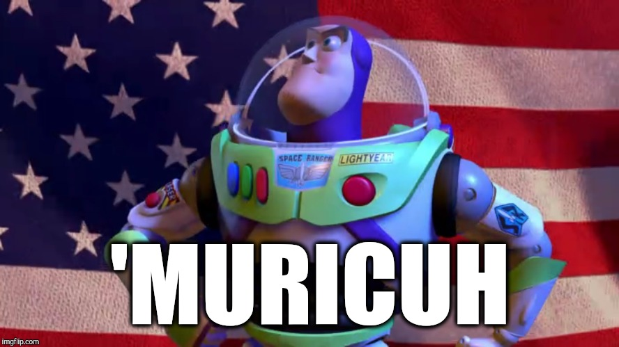 I know who I'm voting for | 'MURICUH | image tagged in funny,memes,election 2016,buzz lightyear for president,'murica,donald trump eat your heart out | made w/ Imgflip meme maker