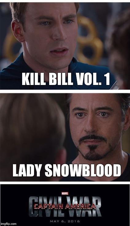 Marvel Civil War 1 Meme | KILL BILL VOL. 1 LADY SNOWBLOOD | image tagged in memes,marvel civil war 1 | made w/ Imgflip meme maker