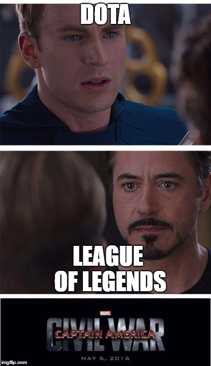 video games rivalry |  DOTA; LEAGUE OF LEGENDS | image tagged in memes,marvel civil war 1,dota,league of legends,video games | made w/ Imgflip meme maker