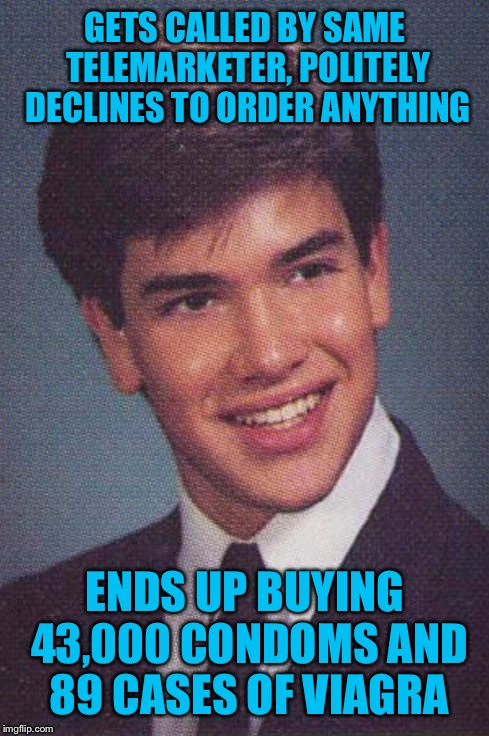 Rotten Luck Rubio | GETS CALLED BY SAME TELEMARKETER, POLITELY DECLINES TO ORDER ANYTHING ENDS UP BUYING 43,000 CONDOMS AND 89 CASES OF VIAGRA | image tagged in rotten luck rubio | made w/ Imgflip meme maker