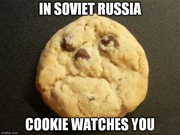 IN SOVIET RUSSIA COOKIE WATCHES YOU | made w/ Imgflip meme maker