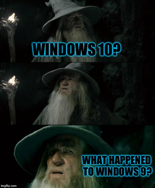 Confused Gandalf Meme | WINDOWS 10? WHAT HAPPENED TO WINDOWS 9? | image tagged in memes,confused gandalf | made w/ Imgflip meme maker