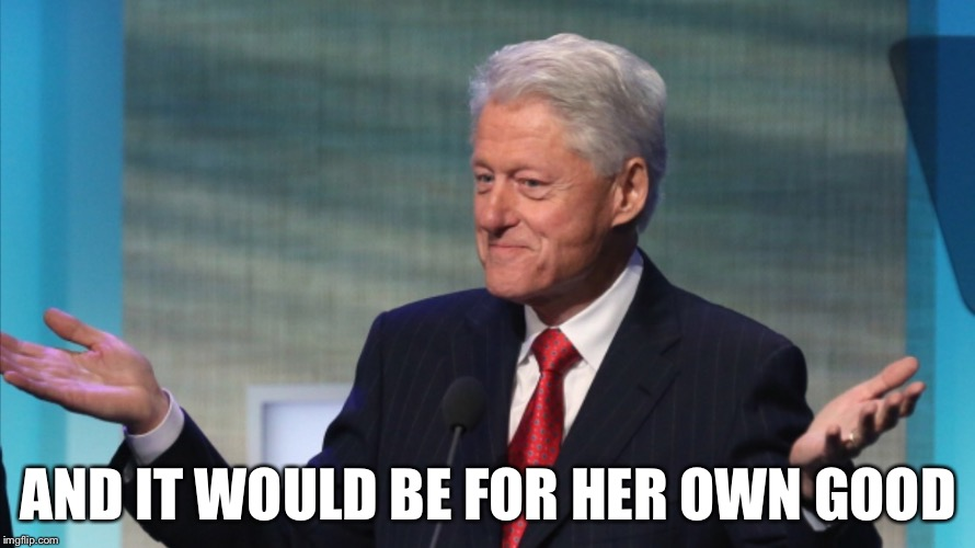 AND IT WOULD BE FOR HER OWN GOOD | made w/ Imgflip meme maker