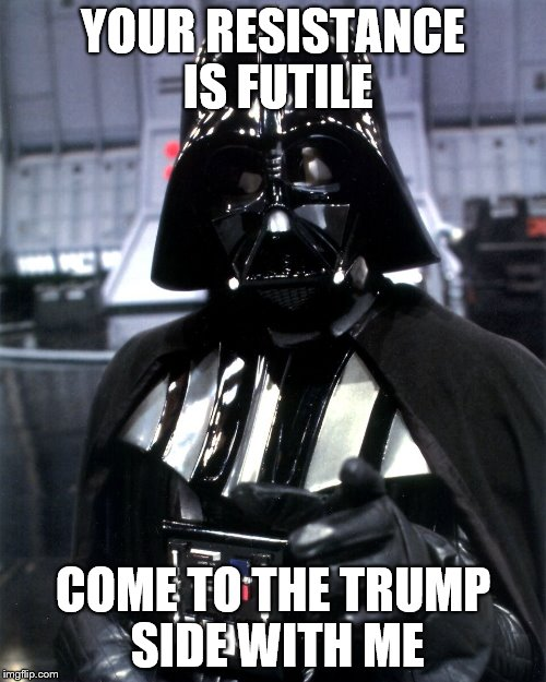 Darth Vader Pointing | YOUR RESISTANCE IS FUTILE COME TO THE TRUMP SIDE WITH ME | image tagged in darth vader pointing | made w/ Imgflip meme maker