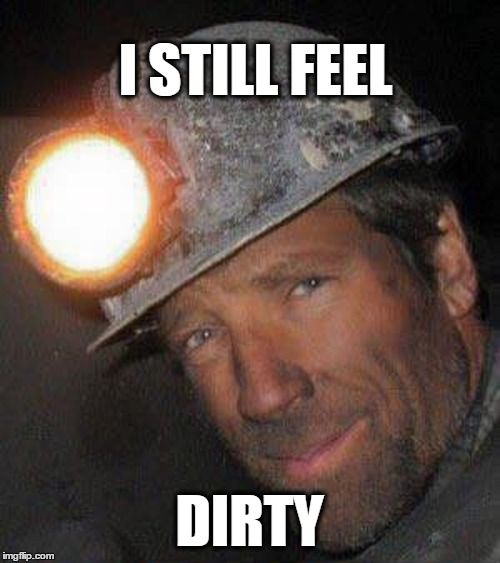 I STILL FEEL DIRTY | made w/ Imgflip meme maker