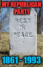 The Grave Truth |  MY REPUBLICAN PARTY; 1861 - 1993 | image tagged in republican,tombstone | made w/ Imgflip meme maker