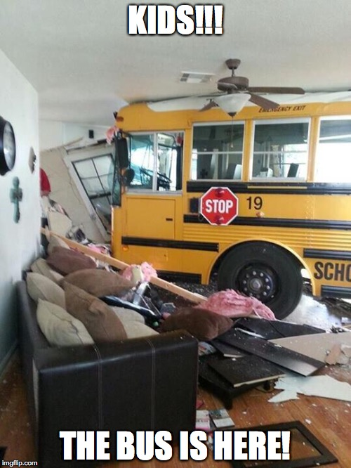 i think the bus driver was a bit TOO exited for the first day of school. | KIDS!!! THE BUS IS HERE! | image tagged in school,bus,school bus,funny,memes | made w/ Imgflip meme maker