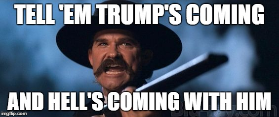 kurt russell | TELL 'EM TRUMP'S COMING AND HELL'S COMING WITH HIM | image tagged in kurt russell | made w/ Imgflip meme maker