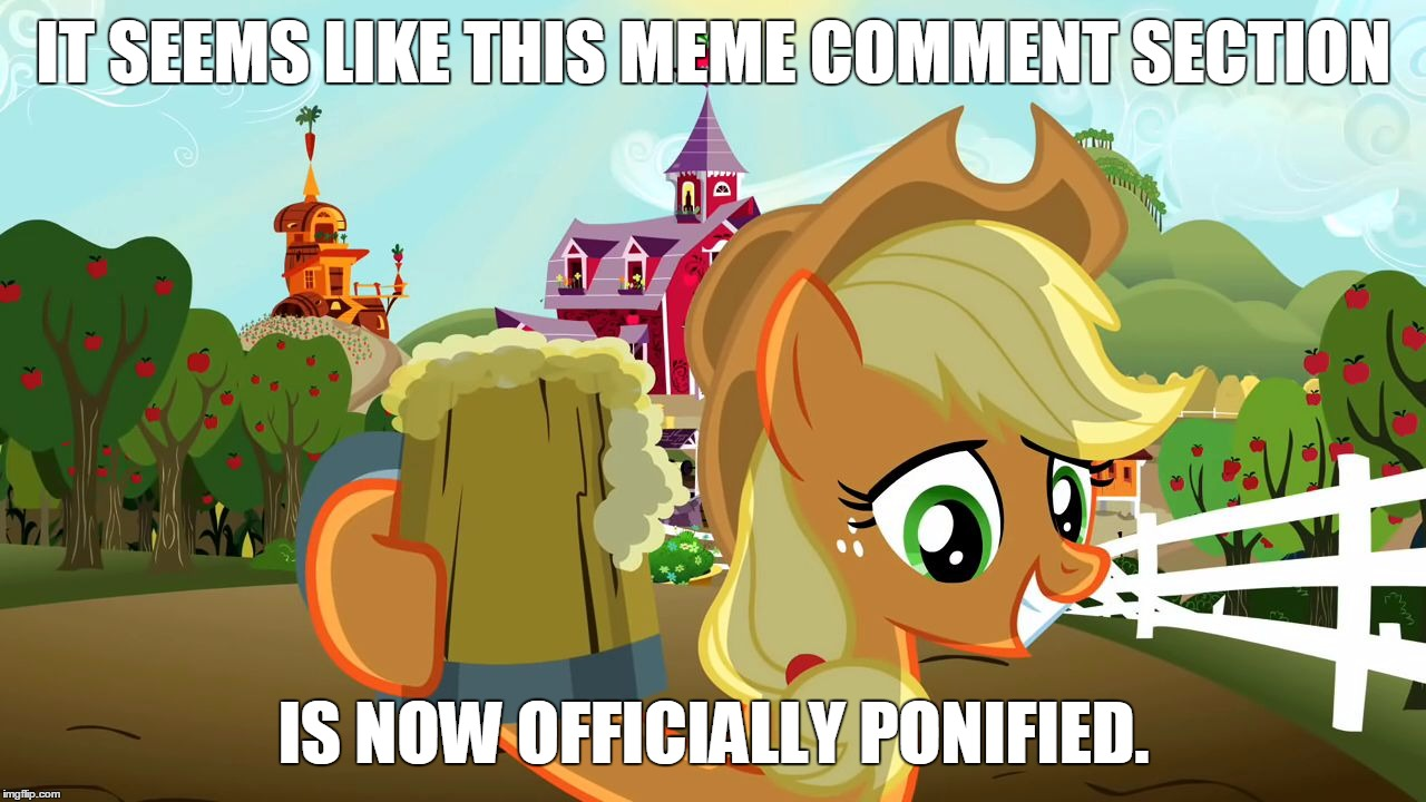 Applejack Cheers | IT SEEMS LIKE THIS MEME COMMENT SECTION IS NOW OFFICIALLY PONIFIED. | image tagged in applejack cheers | made w/ Imgflip meme maker
