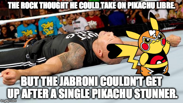 Pikachu Libre Drops The Rock | THE ROCK THOUGHT HE COULD TAKE ON PIKACHU LIBRE. BUT THE JABRONI COULDN'T GET UP AFTER A SINGLE PIKACHU STUNNER. | image tagged in the rock laid out,the rock,pikachu libre,pikachu,jabroni,stunner | made w/ Imgflip meme maker